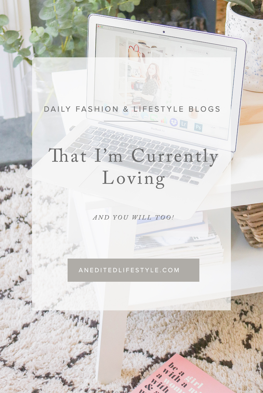 an edited lifestyle daily fashion and lifestyle blogs